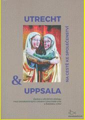 Utrecht a Uppsala na cestě ke společenství : zpráva o oficiálním dialogu mezi starokatolickými církvemi Utrechtské unie a Švédskou církví (2013)  (odkaz v elektronickém katalogu)
