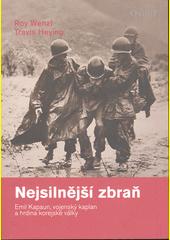 Nejsilnější zbraň : Emil Kapaun, vojenský kaplan a hrdina korejské války  (odkaz v elektronickém katalogu)