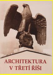 Architektura v třetí říši  (odkaz v elektronickém katalogu)