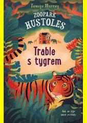 Zoopark Hustoles. Trable s tygrem  (odkaz v elektronickém katalogu)