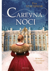 Carevna noci : román o Kateřině Veliké  (odkaz v elektronickém katalogu)