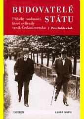 Budovatelé státu : příběhy osobností, které ovlivnily vznik Československa  (odkaz v elektronickém katalogu)
