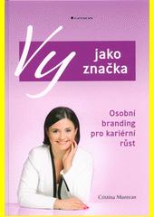 Vy jako značka : osobní branding pro kariérní růst  (odkaz v elektronickém katalogu)