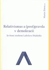 Relativismus a (post)pravda v demokracii : se třemi studiemi Ladislava Hejdánka  (odkaz v elektronickém katalogu)