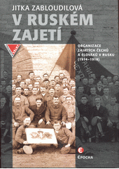 V ruském zajetí : organizace zajatých Čechů a Slováků v Rusku (1914-1918)  (odkaz v elektronickém katalogu)