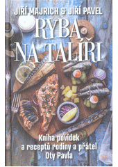 Ryba na talíři : kniha povídek a receptů rodiny a přátel Oty Pavla  (odkaz v elektronickém katalogu)