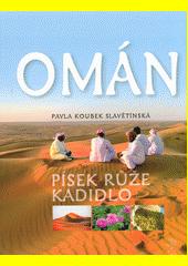 Omán : písek, růže, kadidlo  (odkaz v elektronickém katalogu)