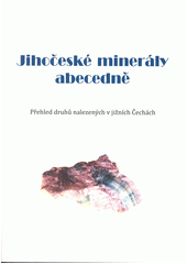 Jihočeské minerály abecedně : přehled druhů nalezených v jižních Čechách  (odkaz v elektronickém katalogu)