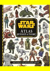 Star Wars : atlas bytostí a tvorů  (odkaz v elektronickém katalogu)