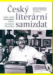 Český literární samizdat : 1949-1989 : edice, časopisy, sborníky  (odkaz v elektronickém katalogu)