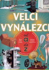 Velcí vynálezci od A do Z  (odkaz v elektronickém katalogu)