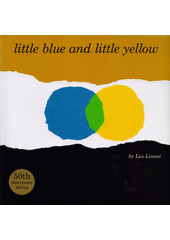 Little blue and little yellow : a story for Pippo and Ann and other children  (odkaz v elektronickém katalogu)