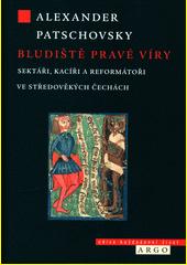 Bludiště pravé víry : sektáři, kacíři a reformátoři ve středověkých Čechách  (odkaz v elektronickém katalogu)