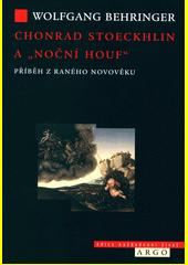 Chonrad Stoeckhlin a  noční houf  : příběh z raného novověku  (odkaz v elektronickém katalogu)