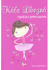 Káťa Líbezná : tančící princezna  (odkaz v elektronickém katalogu)