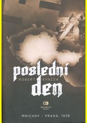 Poslední den : Mnichov - Praha, 1938  (odkaz v elektronickém katalogu)