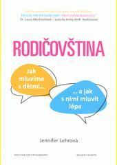 Rodičovština : jak mluvíme s dětmi... : ...a jak s nimi mluvit lépe  (odkaz v elektronickém katalogu)