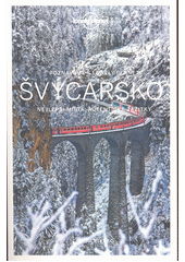 Švýcarsko : nejlepší místa, autentické zážitky  (odkaz v elektronickém katalogu)