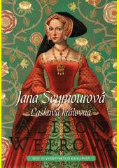 Šest tudorovských královen. Jana Seymourová : laskavá královna  (odkaz v elektronickém katalogu)