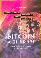 Bitcoin a ti druzí : nepostradatelný průvodce světem kryptoměn  (odkaz v elektronickém katalogu)