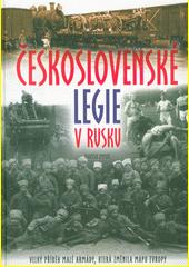 Československé legie v Rusku : velký příběh malé armády, která změnila mapu Evropy  (odkaz v elektronickém katalogu)