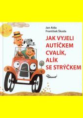 Jak vyjeli autíčkem Cvalík, Alík se strýčkem  (odkaz v elektronickém katalogu)
