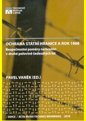 Ochrana státní hranice a rok 1968 : bezpečnostní poměry na hranici v druhé polovině šedesátých let  (odkaz v elektronickém katalogu)