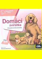Domácí zvířátka : interaktivní mluvící kniha  (odkaz v elektronickém katalogu)