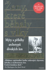 Ženy, které běhaly s vlky : mýty a příběhy o archetypech divokých žen  (odkaz v elektronickém katalogu)