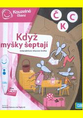 Když myšky šeptají : interaktivní mluvící kniha  (odkaz v elektronickém katalogu)