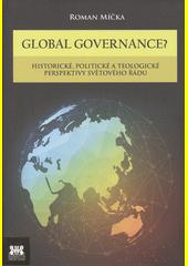 Global governance? : historické, politické a teologické perspektivy světového řádu  (odkaz v elektronickém katalogu)