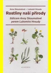 Rostliny naší přírody : štětcem Anny Skoumalové, perem Lubomíra Hroudy  (odkaz v elektronickém katalogu)