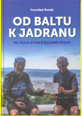 Od Baltu k Jadranu : po trase bývalé železné opony  (odkaz v elektronickém katalogu)