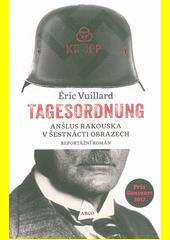 Tagesordnung : anšlus Rakouska v šestnácti obrazech : reportážní román  (odkaz v elektronickém katalogu)