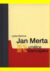 Jan Merta : 70 % umělce, 30 % tramvajáka  (odkaz v elektronickém katalogu)
