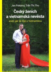 Český ženich a vietnamská nevěsta, aneb, Jak se žije s Vietnamkou  (odkaz v elektronickém katalogu)