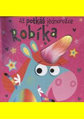 Až potkáš jednorožce Robíka  (odkaz v elektronickém katalogu)