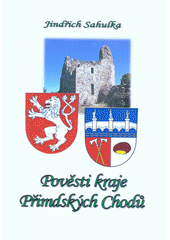 Pověsti kraje Přimdských Chodů  (odkaz v elektronickém katalogu)