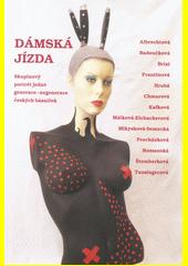 Dámská jízda : skupinový portrét jedné generace-negenerace českých básnířek  (odkaz v elektronickém katalogu)