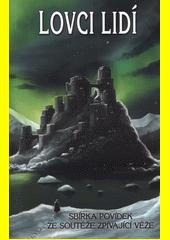Lovci lidí : sbírka vítězných prací ze soutěže Zpívající věže za rok 2017  (odkaz v elektronickém katalogu)