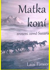 Matka koní : zrození země Susaru : (z kronik Modrosvěta, svazek třetí, počínající rokem 918 podle letopočtu Gibri)  (odkaz v elektronickém katalogu)