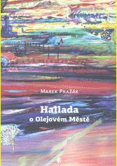 Hallada o Olejovém Městě  (odkaz v elektronickém katalogu)