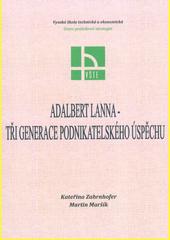 Adalbert Lanna - tři generace podnikatelského úspěchu  (odkaz v elektronickém katalogu)