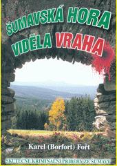 Šumavská hora viděla vraha : skutečné kriminální příběhy nejen ze Šumavy  (odkaz v elektronickém katalogu)