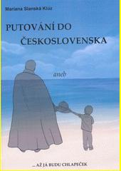 Putování do Československa, aneb, ...Až já budu chlapeček  (odkaz v elektronickém katalogu)