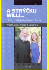 A strýčku Willi... : dialog o velkých otázkách života  (odkaz v elektronickém katalogu)