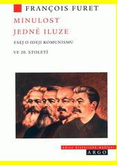 Minulost jedné iluze : esej o ideji komunismu ve 20. století  (odkaz v elektronickém katalogu)