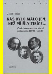 Nás bylo málo jen, než přišly tisíce... : Česká strana státoprávně pokroková (1908-1918)  (odkaz v elektronickém katalogu)