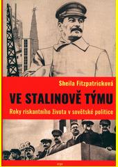 Ve Stalinově týmu : roky riskantního života v sovětské politice  (odkaz v elektronickém katalogu)