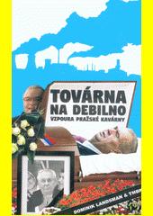 Továrna na debilno : vzpoura pražské kavárny  (odkaz v elektronickém katalogu)